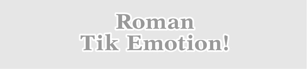 Roman Tik Emotion!